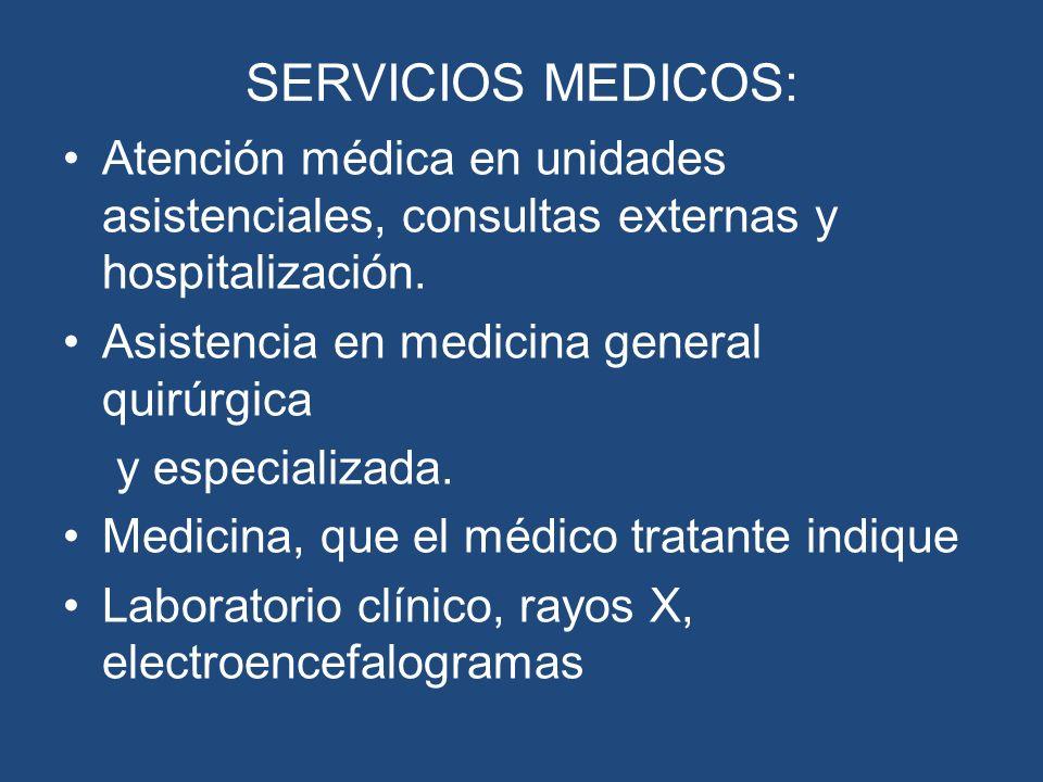 SERVICIOS MEDICOS: Atención médica en unidades asistenciales, consultas externas y hospitalización. Asistencia en medicina general quirúrgica y especi