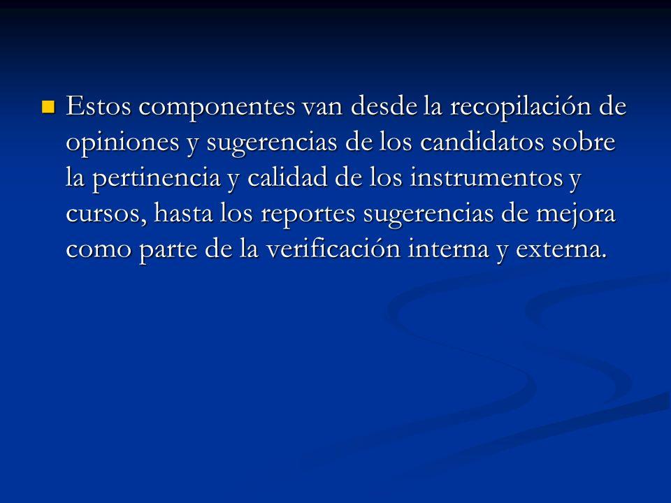 Estos componentes van desde la recopilación de opiniones y sugerencias de los candidatos sobre la pertinencia y calidad de los instrumentos y cursos,