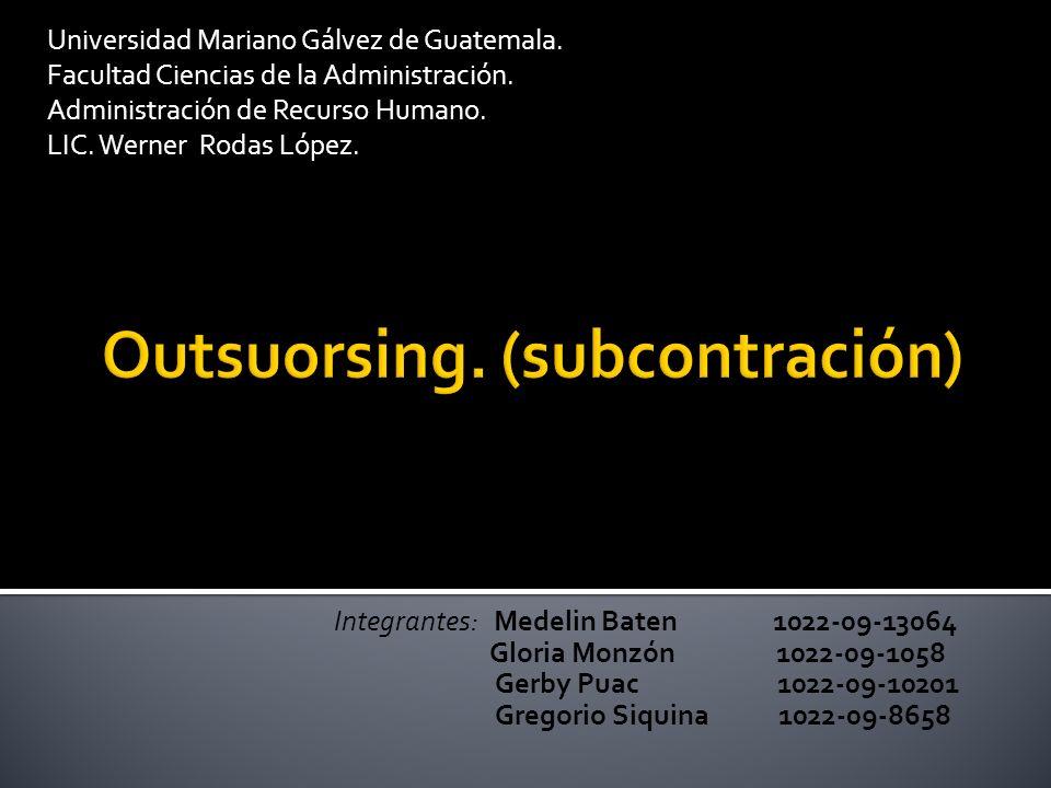 Universidad Mariano Gálvez de Guatemala. Facultad Ciencias de la Administración. Administración de Recurso Humano. LIC. Werner Rodas López. Integrante