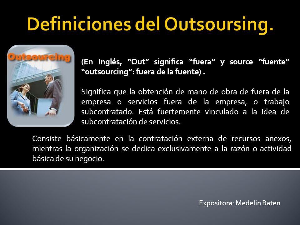 (En Inglés, Out significa fuera y source fuente outsourcing: fuera de la fuente). Significa que la obtención de mano de obra de fuera de la empresa o