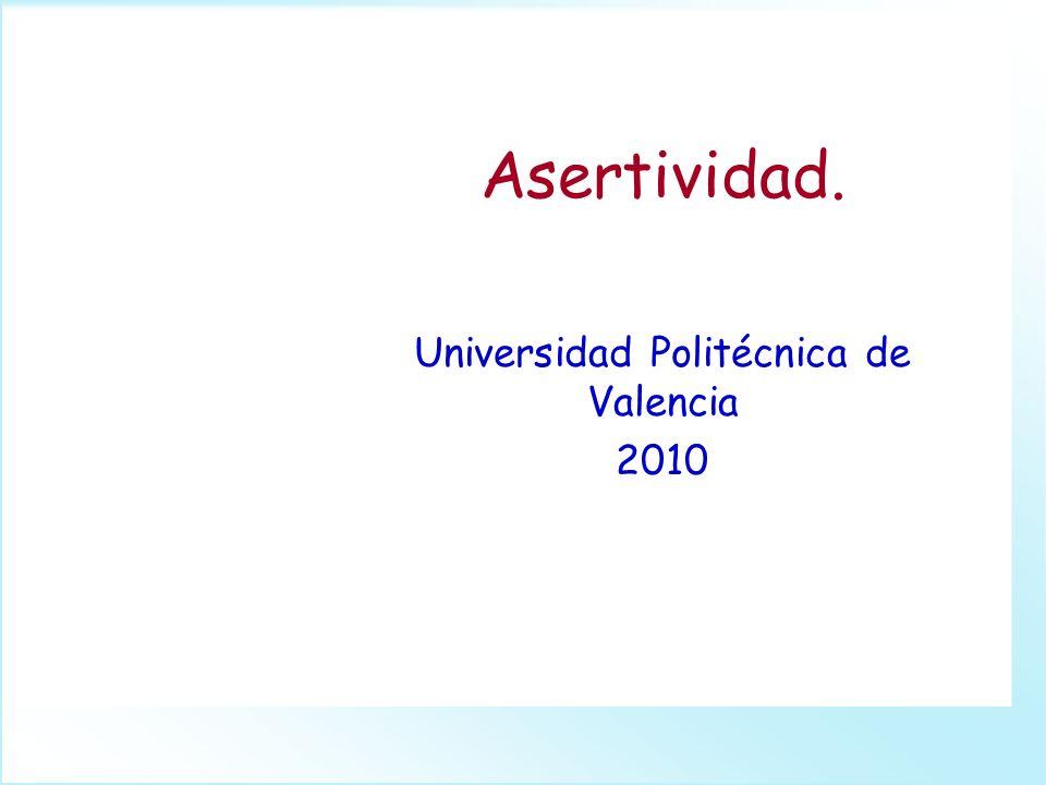 Asertividad. Universidad Politécnica de Valencia 2010