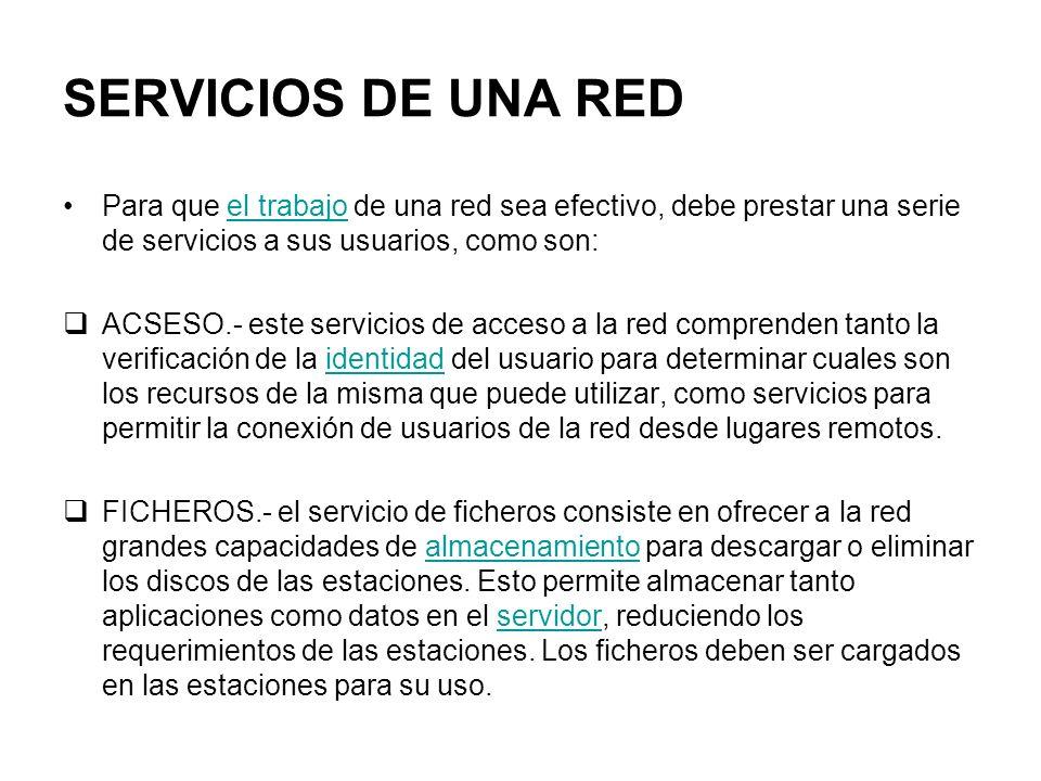 SERVICIOS DE UNA RED Para que el trabajo de una red sea efectivo, debe prestar una serie de servicios a sus usuarios, como son:el trabajo ACSESO.- est