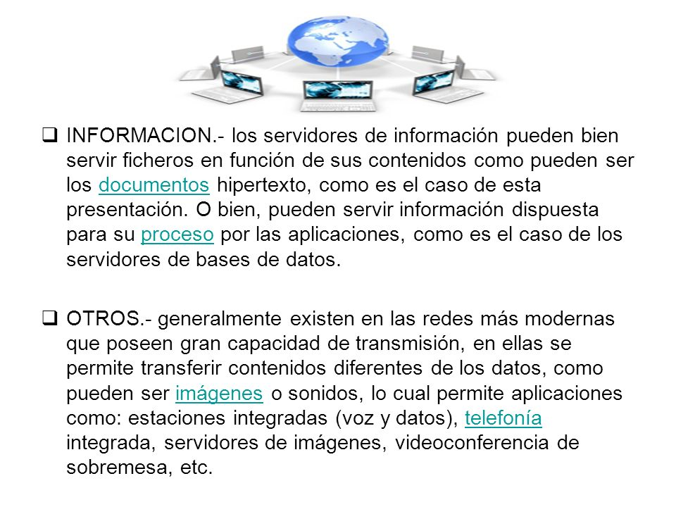 INFORMACION.- los servidores de información pueden bien servir ficheros en función de sus contenidos como pueden ser los documentos hipertexto, como e