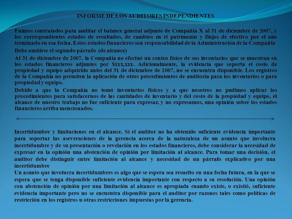 INFORME DE LOS AUDITORES INDEPENDIENTES Fuimos contratados para auditar el balance general adjunto de Compañía X al 31 de diciembre de 2007, y los cor