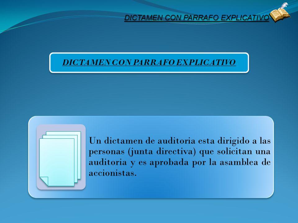 DICTAMEN CON PARRAFO EXPLICATIVO Un dictamen de auditoria esta dirigido a las personas (junta directiva) que solicitan una auditoria y es aprobada por
