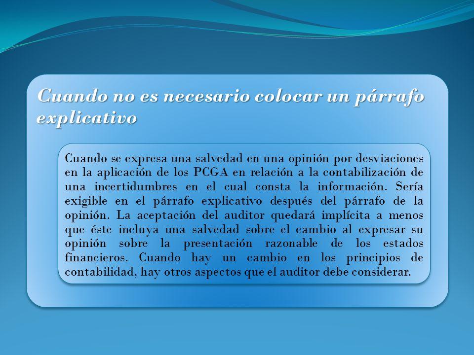 Cuando no es necesario colocar un párrafo explicativo Cuando se expresa una salvedad en una opinión por desviaciones en la aplicación de los PCGA en r