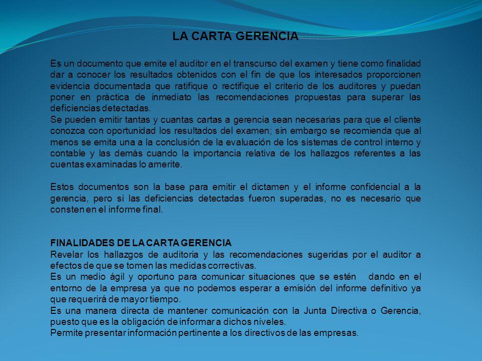 LA CARTA GERENCIA Es un documento que emite el auditor en el transcurso del examen y tiene como finalidad dar a conocer los resultados obtenidos con e