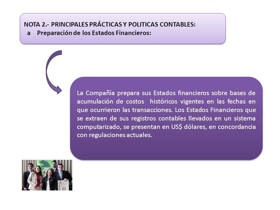 NOTA 2.- PRINCIPALES PRÁCTICAS Y POLITICAS CONTABLES: a Preparación de los Estados Financieros: NOTA 2.- PRINCIPALES PRÁCTICAS Y POLITICAS CONTABLES: