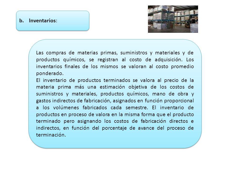 b. lnventarios: Las compras de materias primas, suministros y materiales y de productos químicos, se registran al costo de adquisición. Los inventario