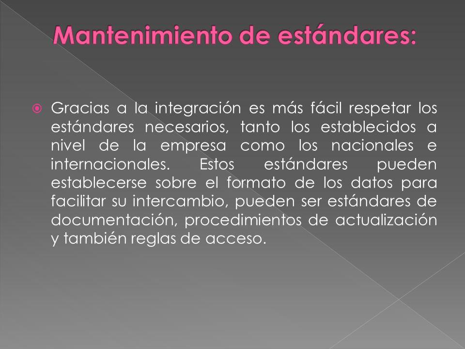 Gracias a la integración es más fácil respetar los estándares necesarios, tanto los establecidos a nivel de la empresa como los nacionales e internacionales.