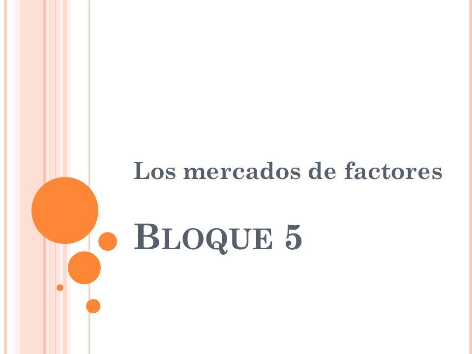B LOQUE 5 Los mercados de factores
