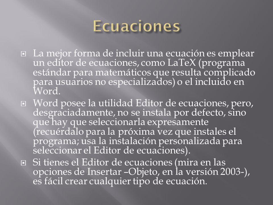 La mejor forma de incluir una ecuación es emplear un editor de ecuaciones, como LaTeX (programa estándar para matemáticos que resulta complicado para usuarios no especializados) o el incluido en Word.