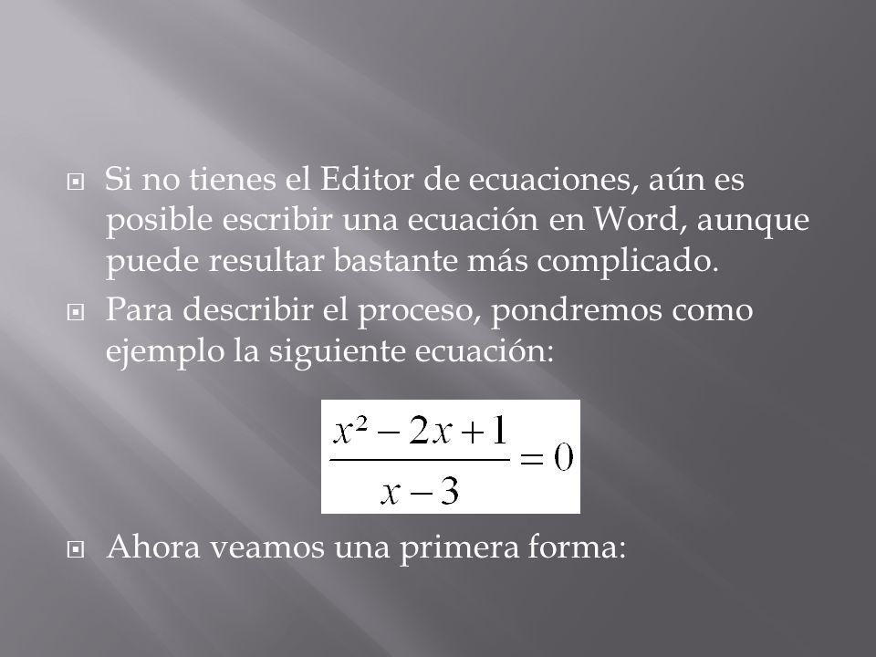 Si no tienes el Editor de ecuaciones, aún es posible escribir una ecuación en Word, aunque puede resultar bastante más complicado. Para describir el p
