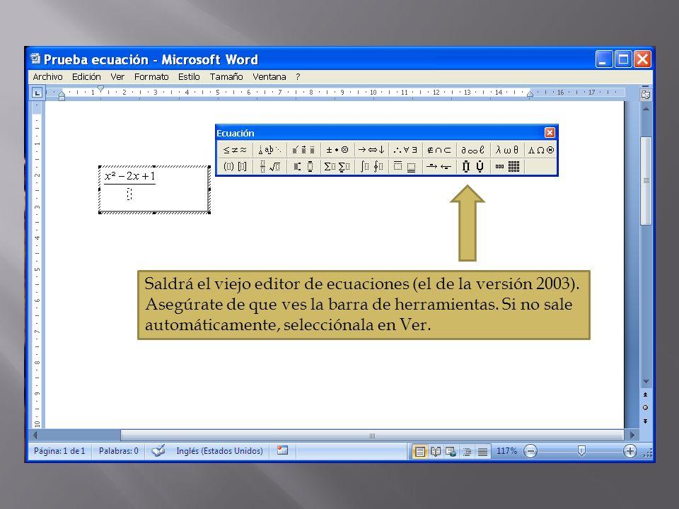 Saldrá el viejo editor de ecuaciones (el de la versión 2003). Asegúrate de que ves la barra de herramientas. Si no sale automáticamente, selecciónala