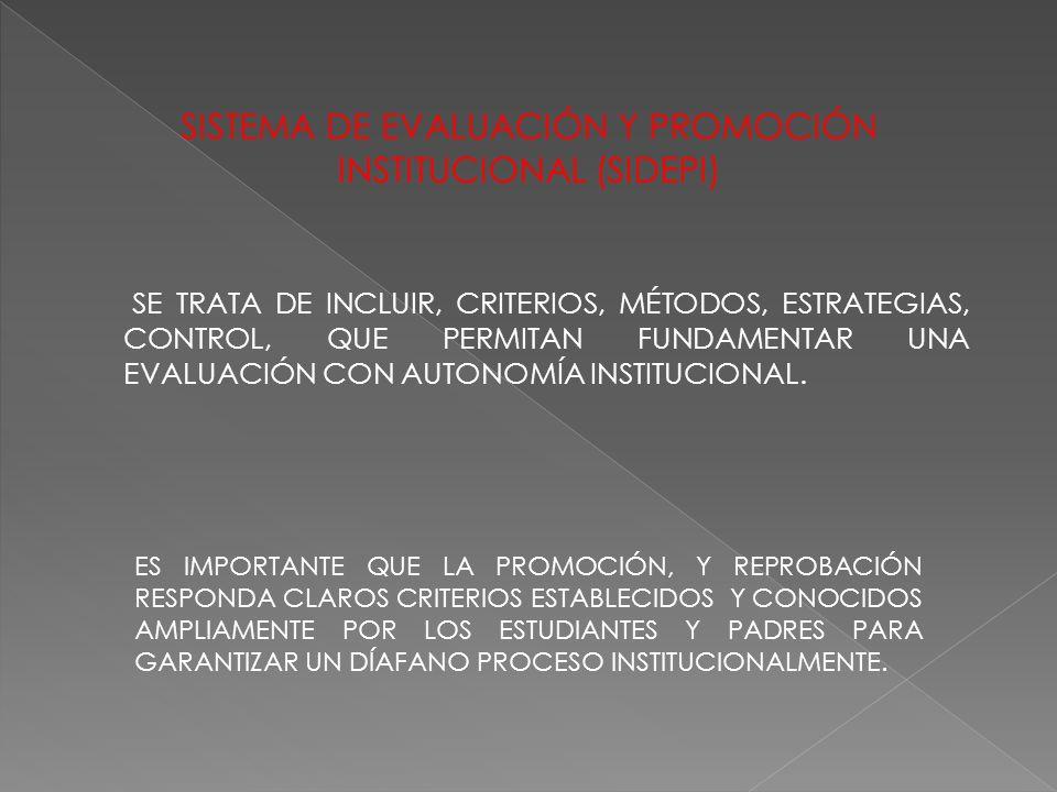 SE TRATA DE INCLUIR, CRITERIOS, MÉTODOS, ESTRATEGIAS, CONTROL, QUE PERMITAN FUNDAMENTAR UNA EVALUACIÓN CON AUTONOMÍA INSTITUCIONAL.