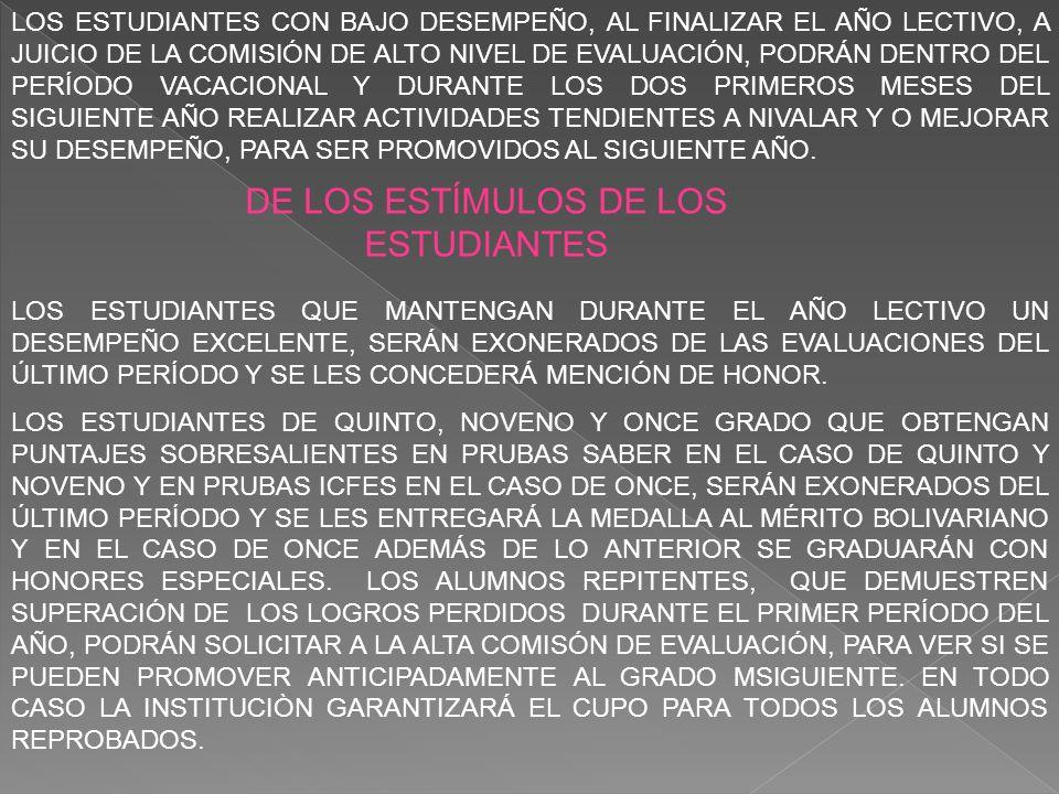 LOS ESTUDIANTES CON BAJO DESEMPEÑO, AL FINALIZAR EL AÑO LECTIVO, A JUICIO DE LA COMISIÓN DE ALTO NIVEL DE EVALUACIÓN, PODRÁN DENTRO DEL PERÍODO VACACIONAL Y DURANTE LOS DOS PRIMEROS MESES DEL SIGUIENTE AÑO REALIZAR ACTIVIDADES TENDIENTES A NIVALAR Y O MEJORAR SU DESEMPEÑO, PARA SER PROMOVIDOS AL SIGUIENTE AÑO.