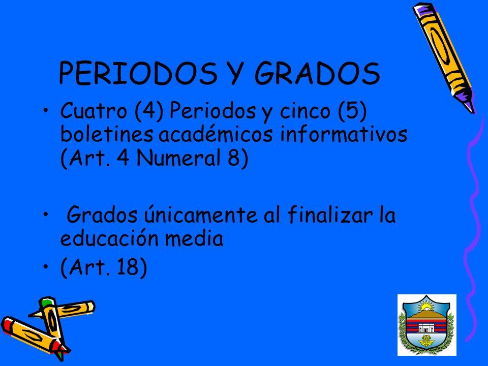 PERIODOS Y GRADOS Cuatro (4) Periodos y cinco (5) boletines académicos informativos (Art.