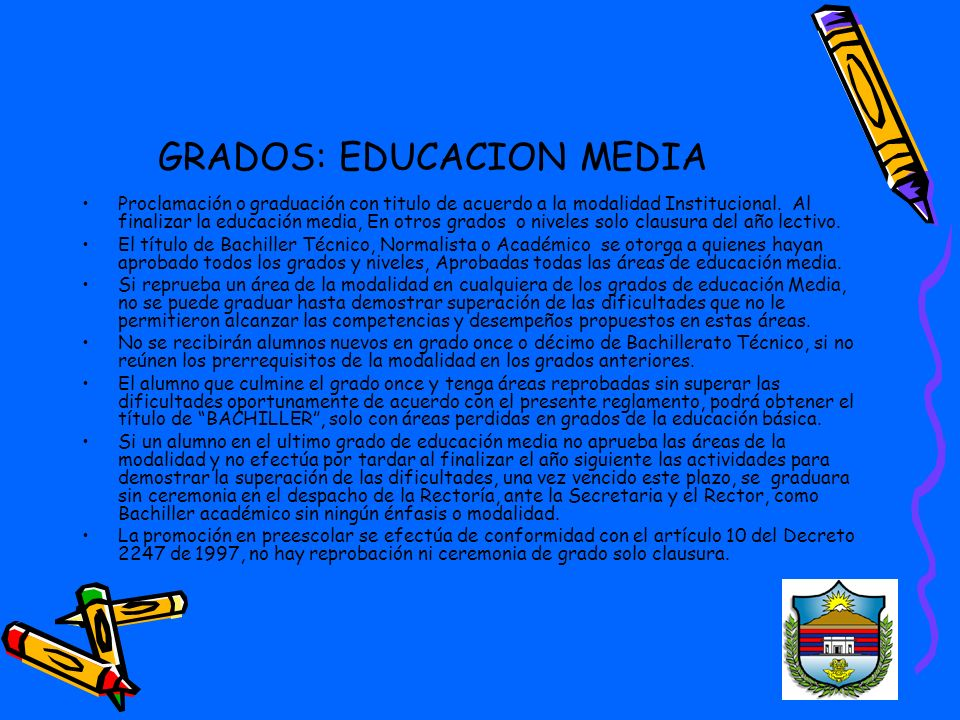 GRADOS: EDUCACION MEDIA Proclamación o graduación con titulo de acuerdo a la modalidad Institucional.