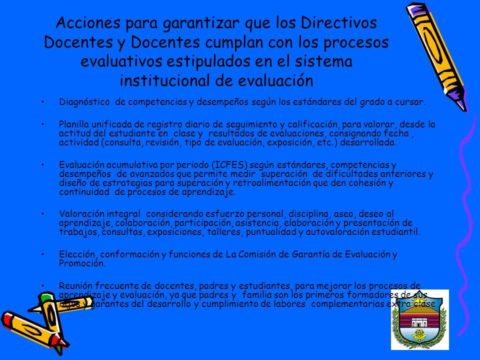 Acciones para garantizar que los Directivos Docentes y Docentes cumplan con los procesos evaluativos estipulados en el sistema institucional de evaluación Diagnóstico de competencias y desempeños según los estándares del grado a cursar.