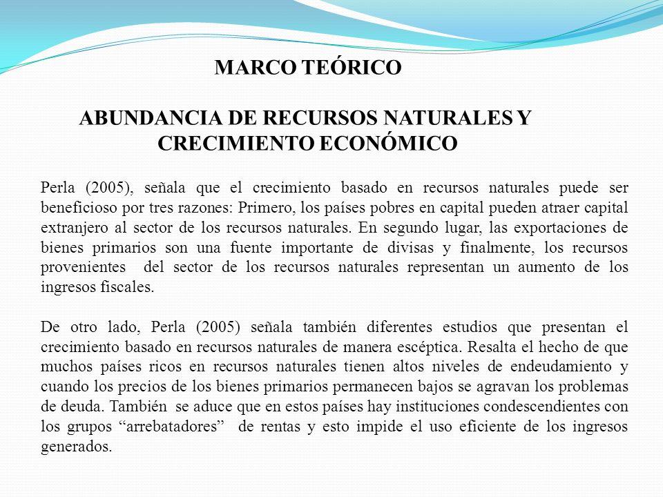 Perla (2005), señala que el crecimiento basado en recursos naturales puede ser beneficioso por tres razones: Primero, los países pobres en capital pue