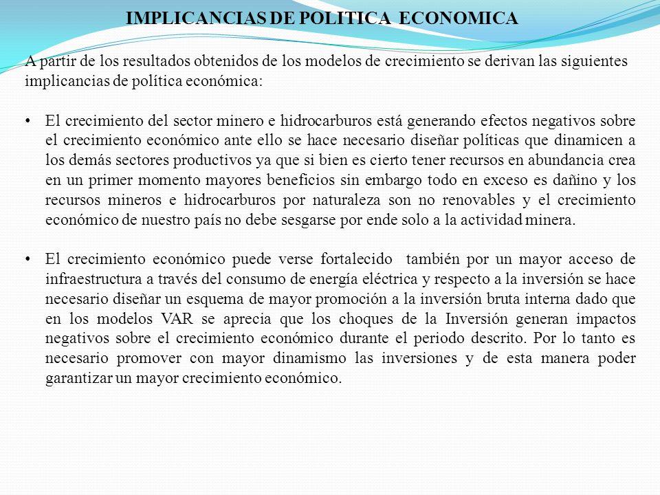 IMPLICANCIAS DE POLITICA ECONOMICA A partir de los resultados obtenidos de los modelos de crecimiento se derivan las siguientes implicancias de políti