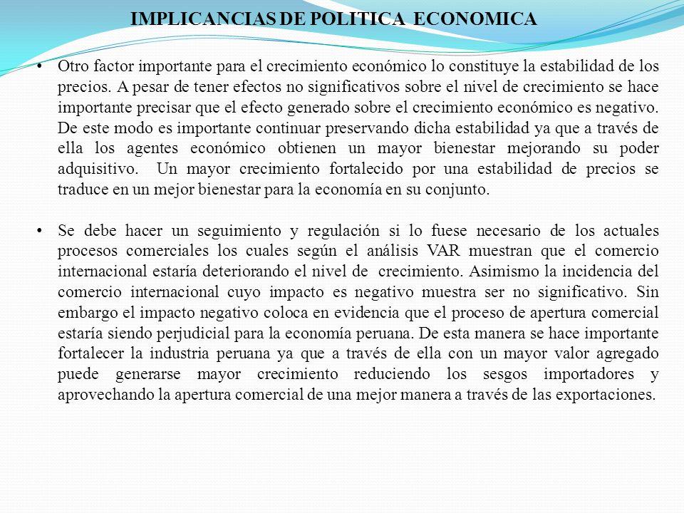 IMPLICANCIAS DE POLITICA ECONOMICA Otro factor importante para el crecimiento económico lo constituye la estabilidad de los precios. A pesar de tener