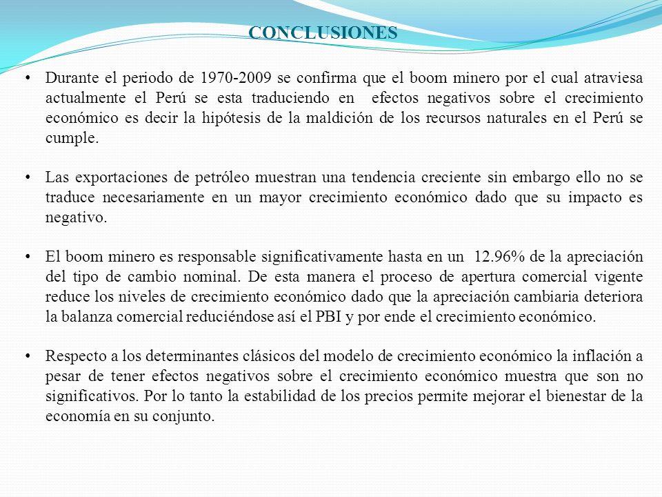 CONCLUSIONES Durante el periodo de 1970-2009 se confirma que el boom minero por el cual atraviesa actualmente el Perú se esta traduciendo en efectos n