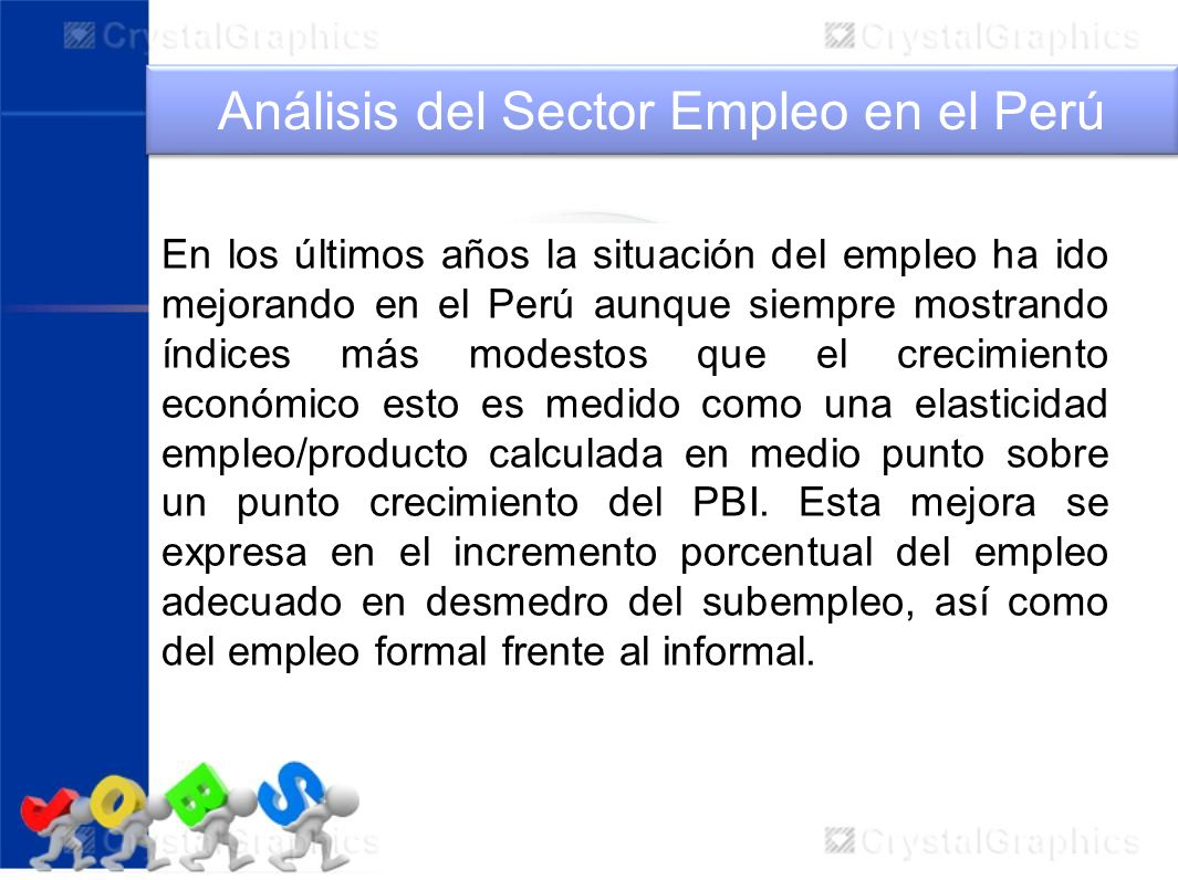 En los últimos años la situación del empleo ha ido mejorando en el Perú aunque siempre mostrando índices más modestos que el crecimiento económico est