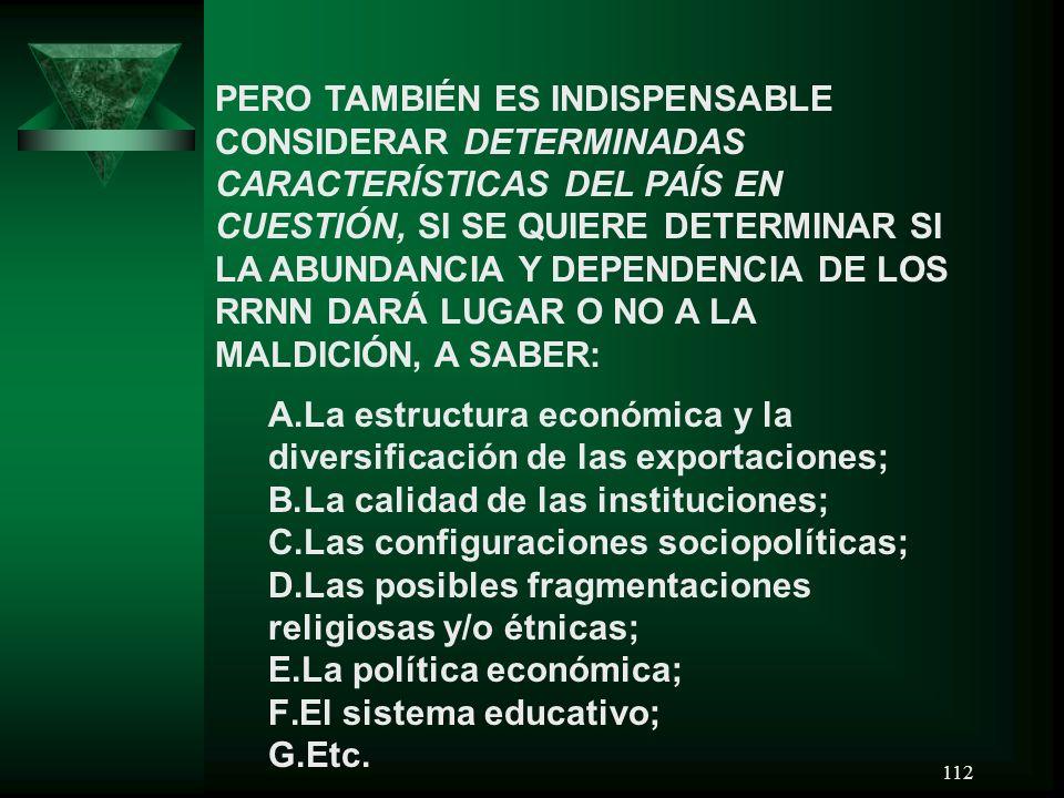 112 PERO TAMBIÉN ES INDISPENSABLE CONSIDERAR DETERMINADAS CARACTERÍSTICAS DEL PAÍS EN CUESTIÓN, SI SE QUIERE DETERMINAR SI LA ABUNDANCIA Y DEPENDENCIA