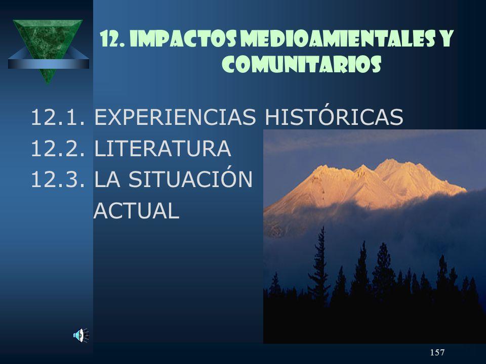157 12. IMPACTOS MEDIOAMIENTALES Y COMUNITARIOS 12.1. EXPERIENCIAS HISTÓRICAS 12.2. LITERATURA 12.3. LA SITUACIÓN ACTUAL