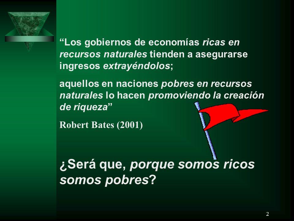 2 Los gobiernos de economías ricas en recursos naturales tienden a asegurarse ingresos extrayéndolos; aquellos en naciones pobres en recursos naturale