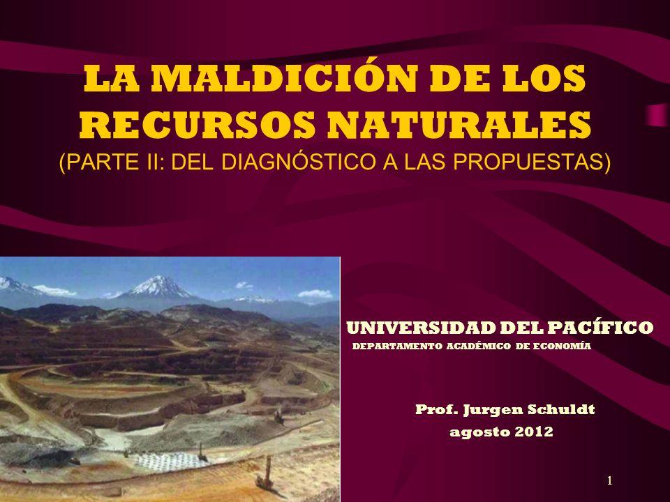 1 LA MALDICIÓN DE LOS RECURSOS NATURALES (PARTE II: DEL DIAGNÓSTICO A LAS PROPUESTAS) UNIVERSIDAD DEL PACÍFICO DEPARTAMENTO ACADÉMICO DE ECONOMÍA Prof