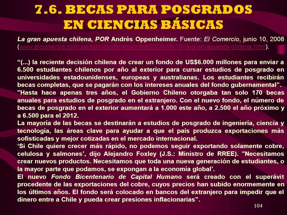 104 7.6. BECAS PARA POSGRADOS EN CIENCIAS BÁSICAS La gran apuesta chilena, POR Andrés Oppenheimer. Fuente: El Comercio, junio 10, 2008 (www.elcomercio