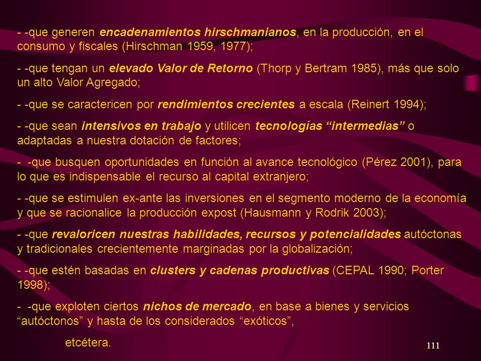 111 - -que generen encadenamientos hirschmanianos, en la producción, en el consumo y fiscales (Hirschman 1959, 1977); - -que tengan un elevado Valor d