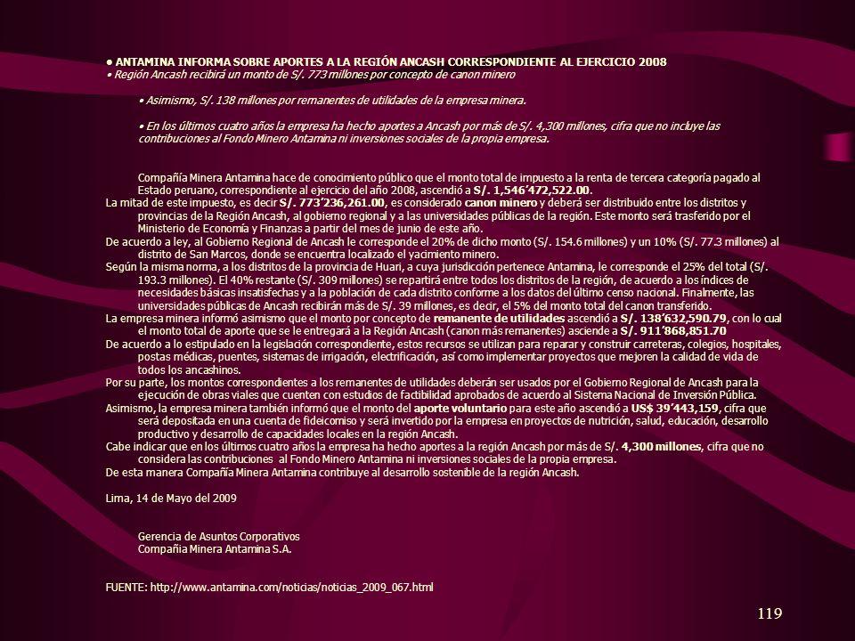 119 ANTAMINA INFORMA SOBRE APORTES A LA REGIÓN ANCASH CORRESPONDIENTE AL EJERCICIO 2008 Región Ancash recibirá un monto de S/. 773 millones por concep
