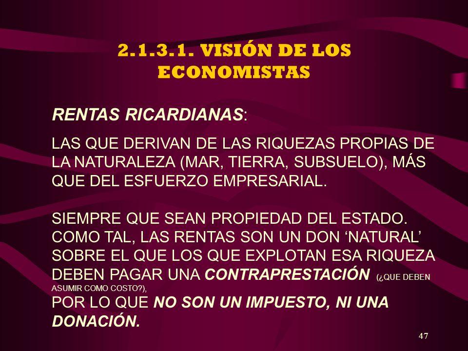 47 2.1.3.1. VISIÓN DE LOS ECONOMISTAS RENTAS RICARDIANAS: LAS QUE DERIVAN DE LAS RIQUEZAS PROPIAS DE LA NATURALEZA (MAR, TIERRA, SUBSUELO), MÁS QUE DE