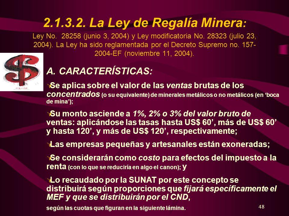 48 2.1.3.2. La Ley de Regalía Minera : Ley No. 28258 (junio 3, 2004) y Ley modificatoria No. 28323 (julio 23, 2004). La Ley ha sido reglamentada por e