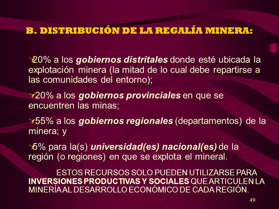49 B. DISTRIBUCIÓN DE LA REGALÍA MINERA: 20% a los gobiernos distritales donde esté ubicada la explotación minera (la mitad de lo cual debe repartirse