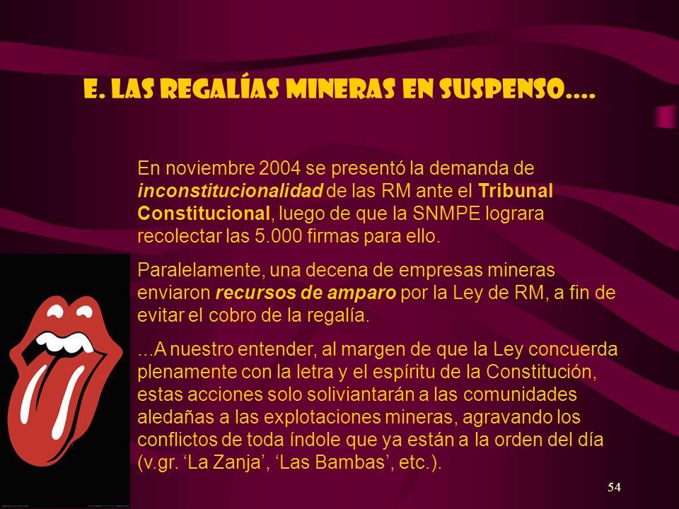 54 E. Las regalías mineras en suspenso.... En noviembre 2004 se presentó la demanda de inconstitucionalidad de las RM ante el Tribunal Constitucional,