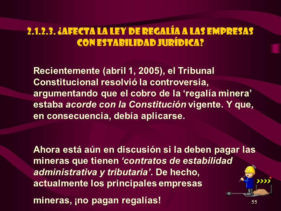 55 2.1.2.3. ¿AFECTA LA LEY DE REGALÍA A LAS EMPRESAS CON ESTABILIDAD JURÍDICA? Recientemente (abril 1, 2005), el Tribunal Constitucional resolvió la c