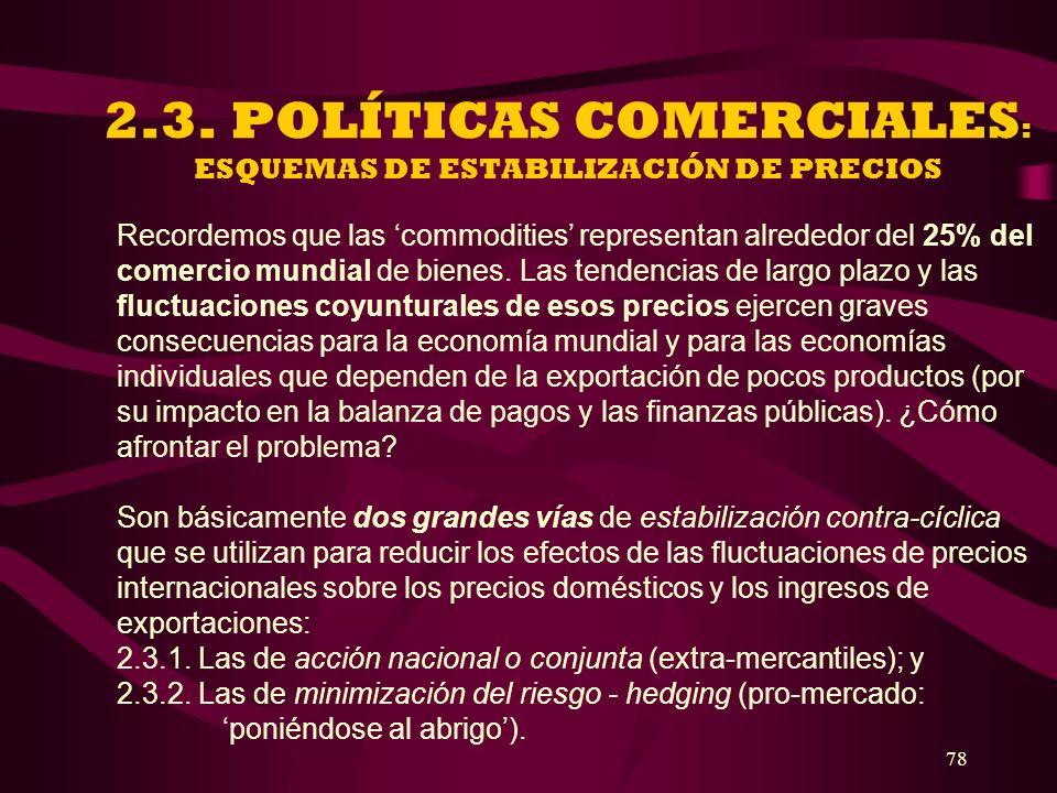 78 2.3. POLÍTICAS COMERCIALES : ESQUEMAS DE ESTABILIZACIÓN DE PRECIOS Recordemos que las commodities representan alrededor del 25% del comercio mundia