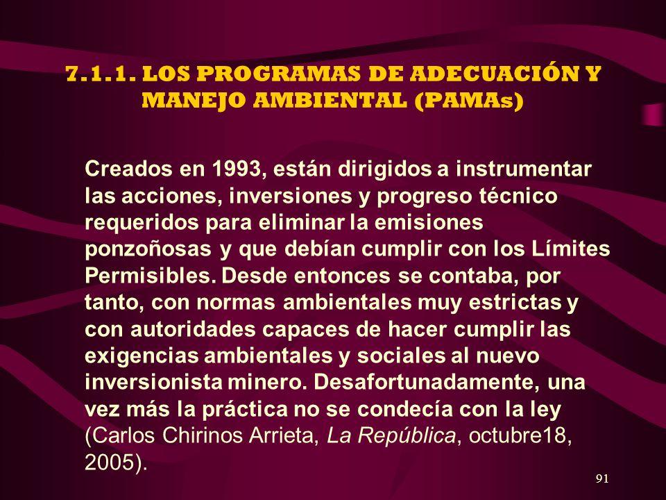 91 7.1.1. LOS PROGRAMAS DE ADECUACIÓN Y MANEJO AMBIENTAL (PAMAs) Creados en 1993, están dirigidos a instrumentar las acciones, inversiones y progreso