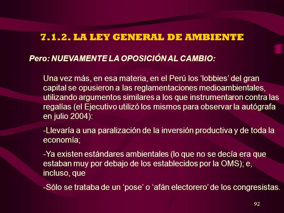 92 7.1.2. LA LEY GENERAL DE AMBIENTE Pero: NUEVAMENTE LA OPOSICIÓN AL CAMBIO: Una vez más, en esa materia, en el Perú los lobbies del gran capital se