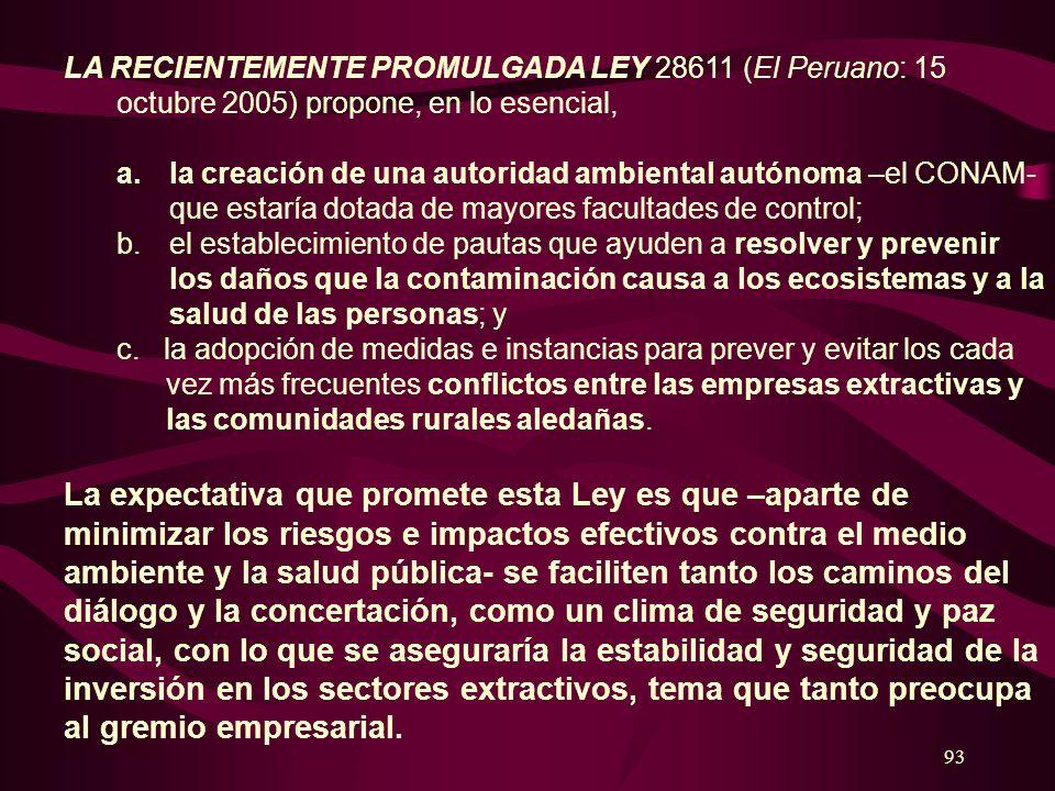 93 LA RECIENTEMENTE PROMULGADA LEY 28611 (El Peruano: 15 octubre 2005) propone, en lo esencial, a.la creación de una autoridad ambiental autónoma –el