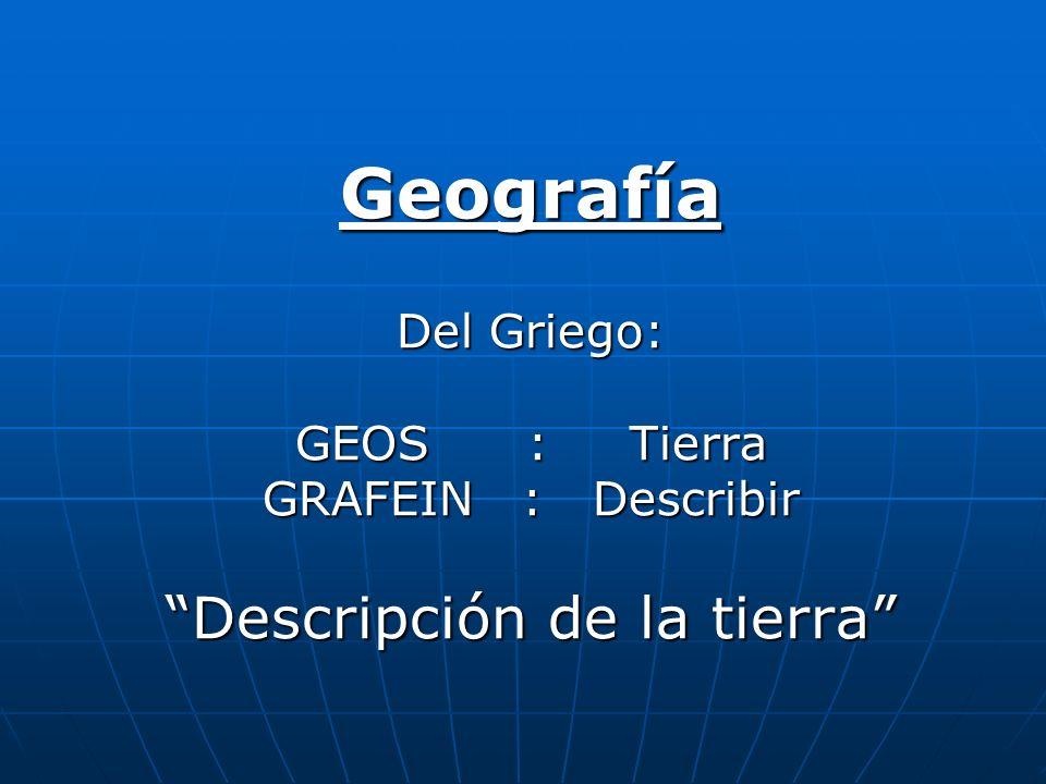 Campo de acción de la Geografía 1.Descripción de la estructura física de la tierra.