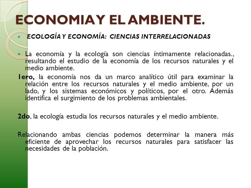 ECONOMIA Y EL AMBIENTE. ECOLOGÍA Y ECONOMÍA: CIENCIAS INTERRELACIONADAS La economía y la ecología son ciencias íntimamente relacionadas., resultando e