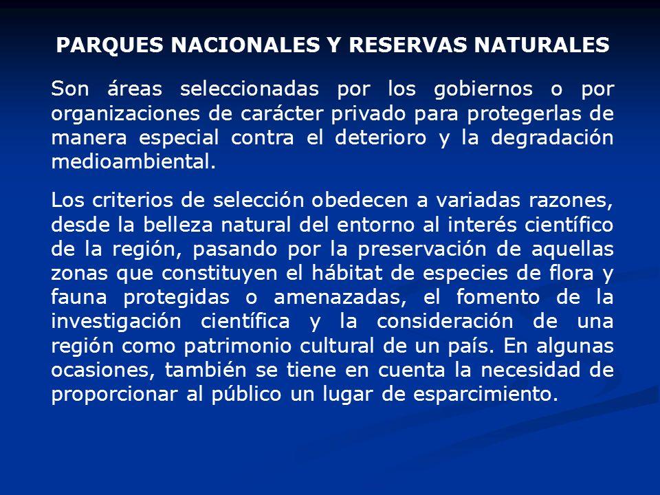 PARQUES NACIONALES Y RESERVAS NATURALES Son áreas seleccionadas por los gobiernos o por organizaciones de carácter privado para protegerlas de manera