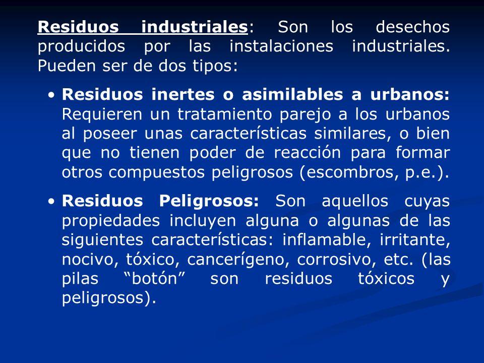 Residuos industriales: Son los desechos producidos por las instalaciones industriales. Pueden ser de dos tipos: Residuos inertes o asimilables a urban
