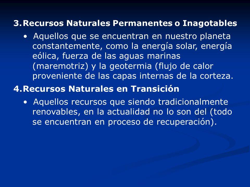 3.Recursos Naturales Permanentes o Inagotables Aquellos que se encuentran en nuestro planeta constantemente, como la energía solar, energía eólica, fu