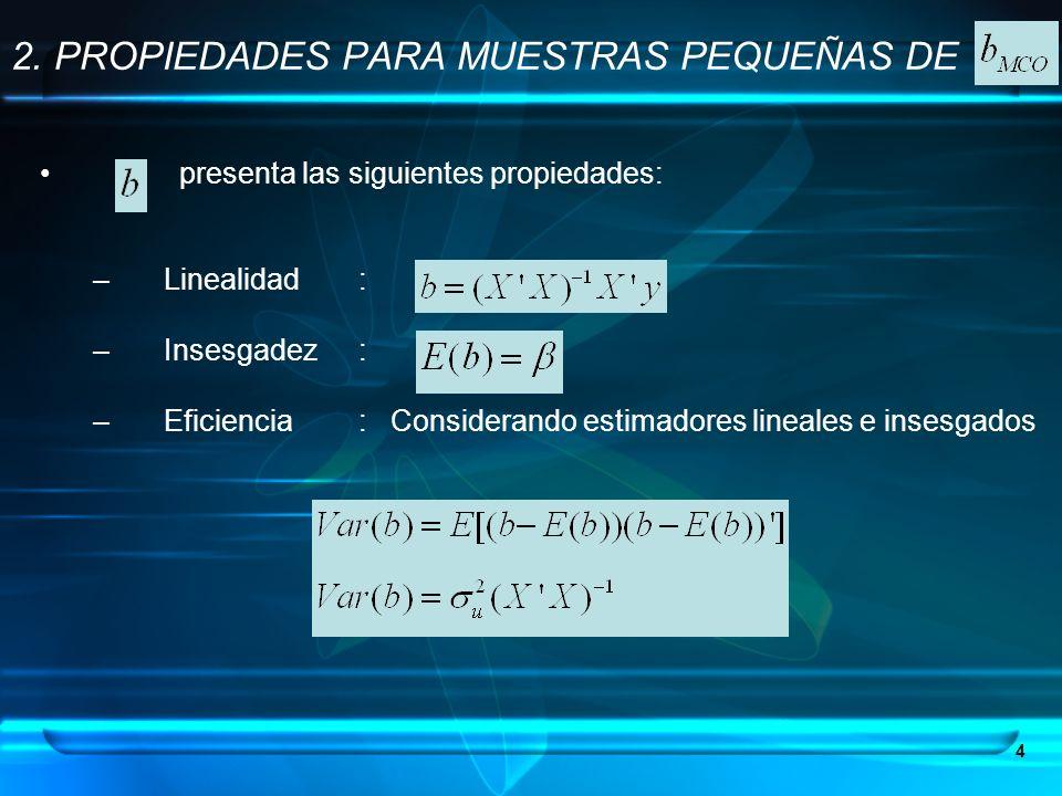 4 presenta las siguientes propiedades: –Linealidad: –Insesgadez: –Eficiencia: Considerando estimadores lineales e insesgados 2. PROPIEDADES PARA MUEST